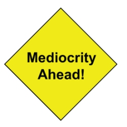 Warning! Mediocrity Ahead
